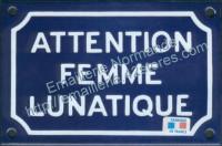 Plaque émaillée humoristique (10x15cm) Attention femme lunatique